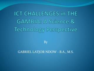 ICT CHALLENGES in THE GAMBIA: A Science & Technology Perspective