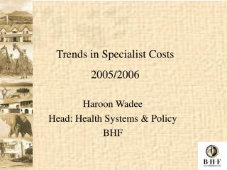 Haroon Wadee Head: Health Systems & Policy BHF