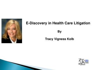 E-Discovery in Health Care Litigation By Tracy Vigness Kolb