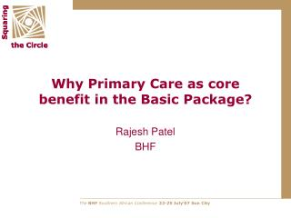Why Primary Care as core benefit in the Basic Package?