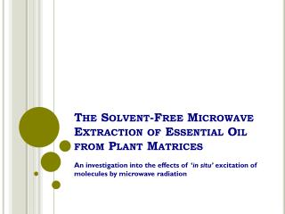 The Solvent-Free Microwave Extraction of Essential Oil from Plant Matrices