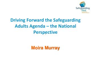 Driving Forward the Safeguarding Adults Agenda – the National Perspective