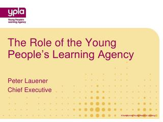 The Role of the Young People's Learning Agency