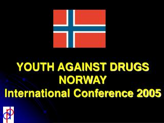 YOUTH AGAINST DRUGS NORWAY International Conference 2005