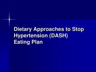 Dietary Approaches to Stop Hypertension (DASH) Eating Plan