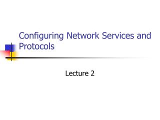 Configuring Network Services and Protocols