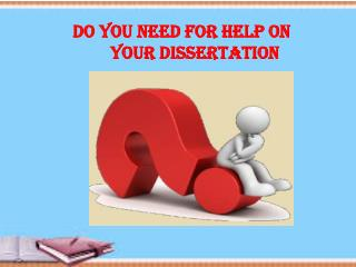 Do you need for help on your Dissertation