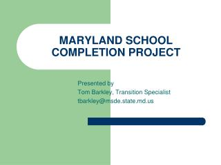 MARYLAND SCHOOL COMPLETION PROJECT
