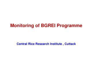 Monitoring of BGREI Programme Central Rice Research Institute , Cuttack