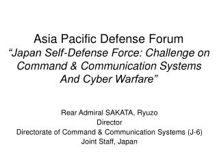 Rear Admiral SAKATA, Ryuzo Director Directorate of Command & Communication Systems (J-6)