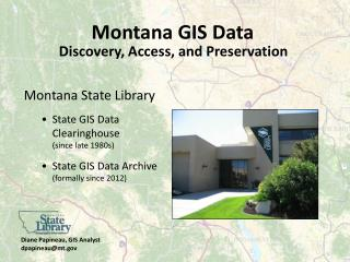 Montana State Library State GIS Data  Clearinghouse  (since late 1980s)