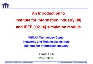 An Introduction to  Institute for Information Industry (III) and IEEE 802.16j simulation module