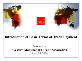 Presented to: Western Maquiladora Trade Association April 15, 2009