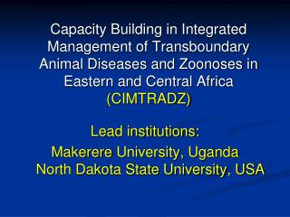 Lead institutions: Makerere  University, Uganda North Dakota State University, USA