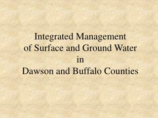 Integrated Management  of Surface and Ground Water in  Dawson and Buffalo Counties