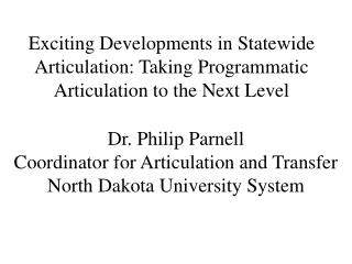 Dr. Philip Parnell Coordinator for Articulation and Transfer North Dakota University System
