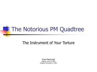The Notorious PM Quadtree