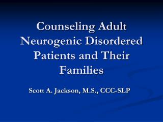 Counseling Adult  Neurogenic  Disordered Patients and Their Families