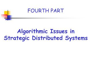 Algorithmic Issues in Strategic Distributed Systems