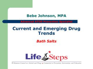 Bebe Johnson, MPA Advanced ATOD Prevention Specialist Current and Emerging Drug Trends Bath Salts
