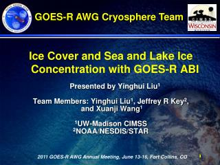 Ice Cover and Sea and Lake Ice Concentration with GOES-R ABI Presented by Yinghui Liu 1