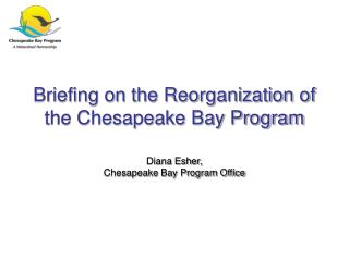 Briefing on the Reorganization of the Chesapeake Bay Program