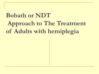 Bobath or NDT  Approach to The Treatment of Adults with hemiplegia