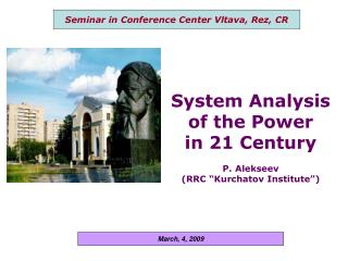 "System Analysis of the Power  in 21 Century P. Alekseev (RRC ""Kurchatov Institute"")"