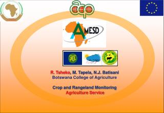 R. Tsheko , M. Tapela, N.J. Batisani Botswana College of Agriculture Crop and Rangeland Monitoring