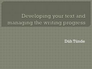 Developing your  text and  managing the writing progress