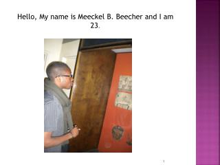 Hello, My name is Meeckel B. Beecher and I am 23 .