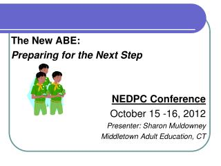 The New ABE:  Preparing for the Next Step NEDPC Conference October 15 -16, 2012