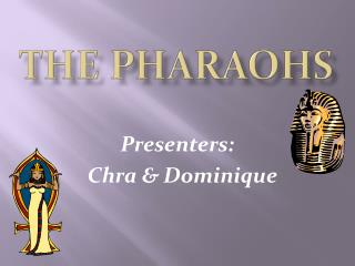 The pharaohs