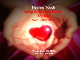 Healing Touch Using Hearts and Hands To Heal Our Little Ones