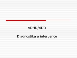 ADHD/ADD Diagnostika a intervence