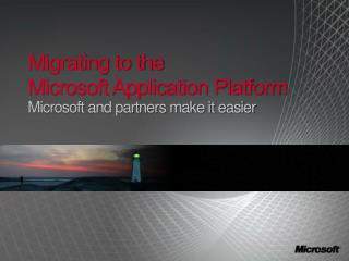Migrating to the Microsoft Application Platform Microsoft and partners make it easier