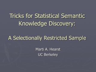 Tricks for Statistical Semantic Knowledge Discovery: A Selectionally Restricted Sample