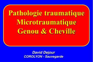 Pathologie traumatique Microtraumatique Genou & Cheville