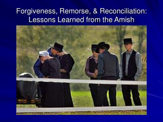 Forgiveness, Remorse, & Reconciliation: Lessons Learned from the Amish