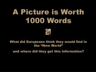 "A Picture is Worth 1000 Words What did Europeans think they would find in the ""New World"""