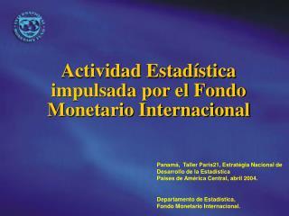 Actividad Estadística  impulsada por el Fondo Monetario Internacional