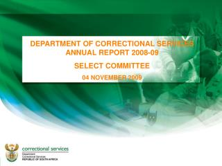 DEPARTMENT OF CORRECTIONAL SERVICES ANNUAL REPORT 2008-09 SELECT COMMITTEE 04 NOVEMBER 2009