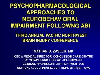 PSYCHOPHARMACOLOGICAL APPROACHES TO NEUROBEHAVIORAL IMPAIRMENT FOLLOWNG ABI THIRD ANNUAL PACIFIC NORTHWEST BRAIN INJURY