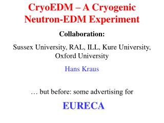 CryoEDM – A Cryogenic Neutron-EDM Experiment Collaboration: