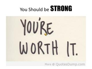 You Should be  STRONG