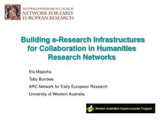 Ela Majocha Toby Burrows ARC Network for Early European Research University of Western Australia