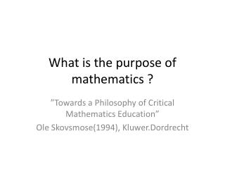 What  is the  purpose  of  mathematics  ?