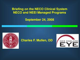 Briefing on the NECO Clinical System NECO and NEEI Managed Programs September 24, 2008
