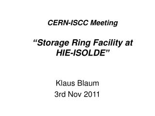 "CERN-ISCC Meeting "" Storage Ring Facility at HIE-ISOLDE """