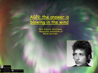 AGN; the answer is blowing in the wind